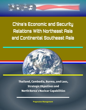 China's Economic and Security Relations With Northeast Asia and Continental Southeast Asia: Thailand, Cambodia, Burma, and Laos, Strategic Objectives and North Korea's Nuclear Capabilities