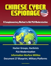 Chinese Cyber Espionage: A Complementary Method to Aid PLA Modernization - Hacker Groups, Hactivists, PLA Modernization, Information Warfare Militias, Document 27 Blueprint, Military Platforms