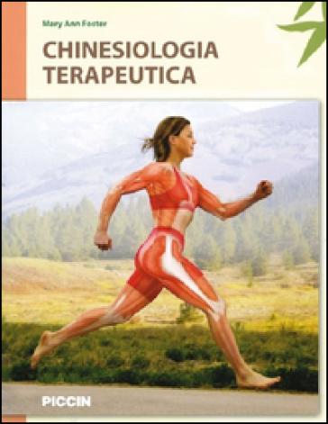 Chinesiologia terapeutica. Sistemi muscoloscheletrici, palpazione e meccanica corporea - M. Ann Foster  