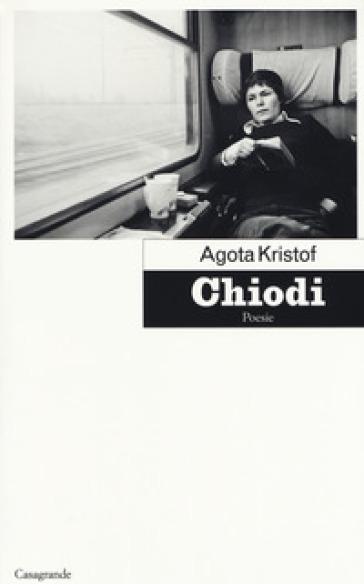 Chiodi - Agota Kristof |