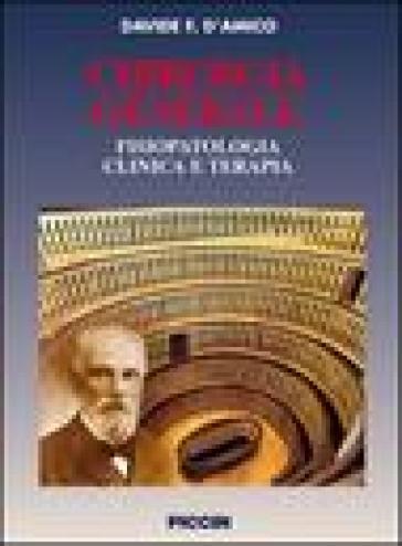 Chirurgia generale. Fisiopatologia clinica e terapia - Davide F. D'Amico |