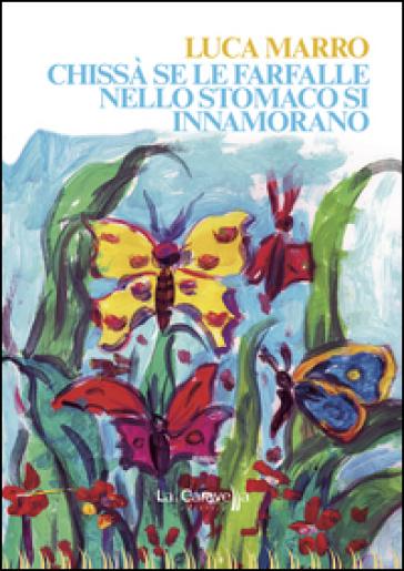 Chissà se le farfalle nello stomaco si innamorano - Luca Marro |