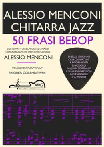 Chitarra jazz. 50 frasi bebop - Alessio Menconi |