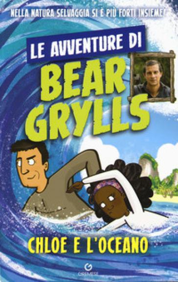 Chloe e l'oceano. Le avventure di Bear Grylls - Bear Grylls   Jonathanterrington.com