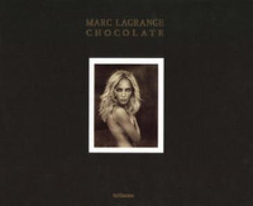 Chocolate. Ediz. inglese, tedesca e francese - Marc Lagrange   Thecosgala.com