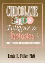 Chocolate Fads, Folklore & Fantasies