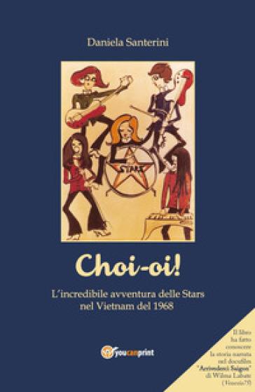Choi-oi! L'incredibile avventura delle Stars nel Vietnam del 1968 - Daniela Santerini   Thecosgala.com