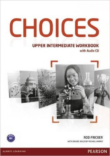 Choices. Upper intermediate. Workbook. Con espansione online. Con CD Audio. Per le Scuole superiori