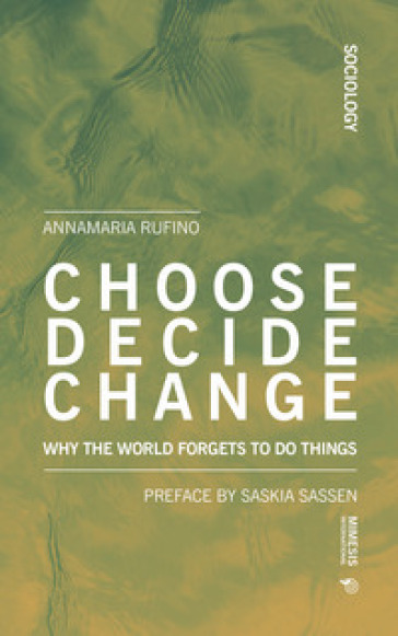 Choose, decide, change. Why the world forgets to do things