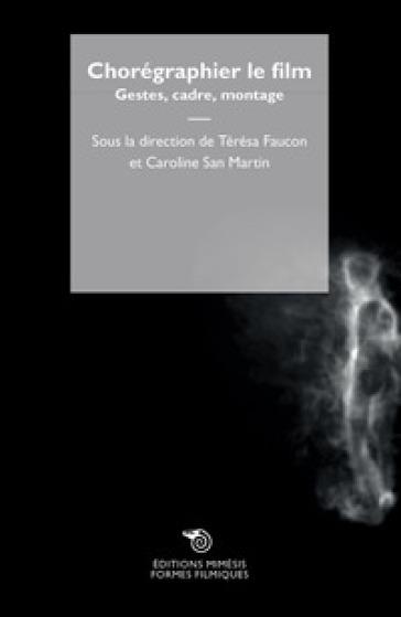 Chorégraphier le film. Gestes, cadre, montage - T. Faucon pdf epub