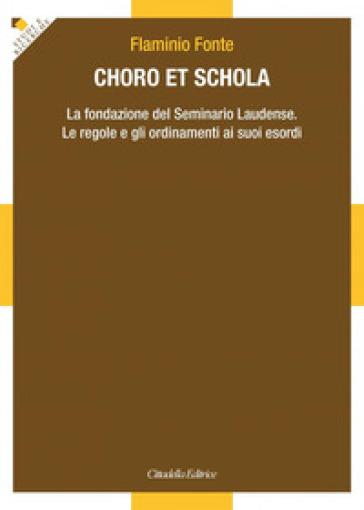 Choro et Schola. La fondazione del Seminario Laudense. Le regole e gli ordinamenti ai suoi esordi - Flaminio Fonte   Kritjur.org