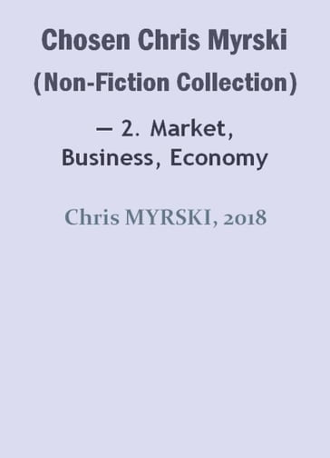 Chosen Chris Myrski (Non-Fiction Collection)  2. Market, Business, Economy