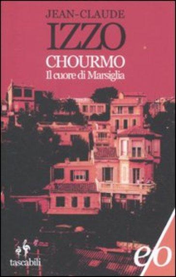 Chourmo. Il cuore di Marsiglia - Jean-Claude Izzo  