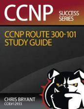 Chris Bryant s CCNP Route 300-101 Study Guide