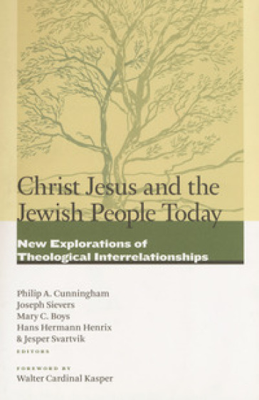 Christ Jesus and the Jewish people today. New explorations of theological interrelationships - P. A. Cunningham  