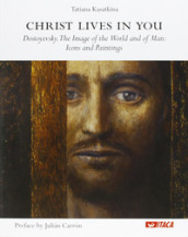 Christ lives in you. Dostoyevsky. The image of the world and of man: icons and paintings