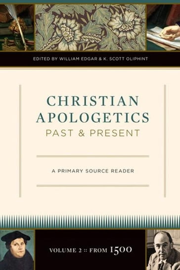 Christian Apologetics Past and Present: A Primary Source Reader
