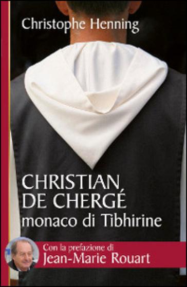 Christian de Chergé, monaco di Tibhirine - Christophe Henning |