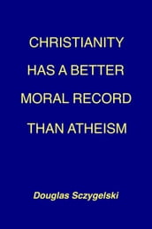 Christianity Has a Better Moral Record Than Atheism