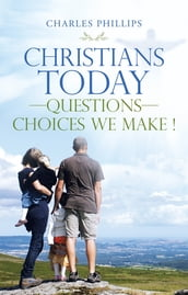 Christians TodayQuestionsChoices We Make !