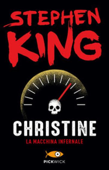 Christine. La macchina infernale - Stephen King | Rochesterscifianimecon.com