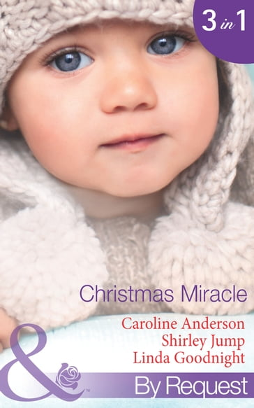 Christmas Miracle: Their Christmas Family Miracle (Christmas, Book 32) / A Princess for Christmas (Christmas Treats, Book 1) / Jingle-Bell Baby (Christmas Treats, Book 3) (Mills & Boon By Request)