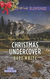 Christmas Undercover (Mills & Boon Love Inspired Suspense) (Echo Mountain, Book 4)