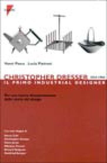 Christopher Dresser 1834-1904. Il primo industrial designer per una nuova interpretazione della storia del design - Vanni Pasca |