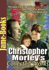 Christopher Morley s Collected Works: (11 Works )