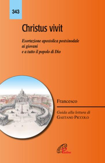 «Christus vivit». Esortazione apostolica postsinodale ai giovani e a tutto il popolo di Dio - Papa Francesco (Jorge Mario Bergoglio) |