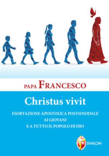 «Christus vivit». Esortazione apostolica postsinodale ai giovani e a tutto il popolo di Dio - Papa Francesco (Jorge Mario Bergoglio)   Kritjur.org