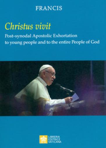 «Christus vivit». Post-synodal apostolic exhortation to young people and to the entire people of God - Papa Francesco (Jorge Mario Bergoglio) |