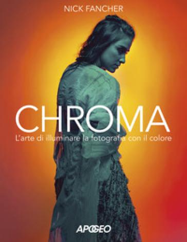 Chroma. L'arte di illuminare la fotografia con il colore - Nick Fancher pdf epub