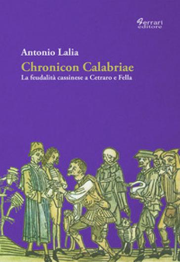 Chronicon Calabriae. La feudalità cassinese a Cetraro e Fella - Antonio Lalia   Kritjur.org