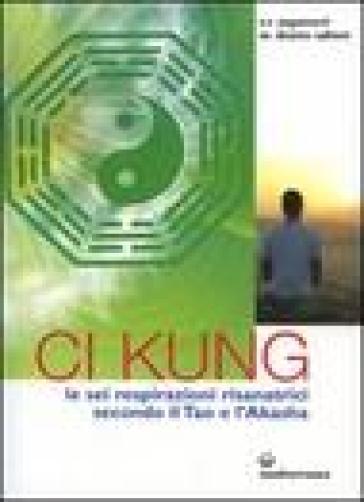 Ci Kung. Le sei respirazioni risanatrici secondo il tao e l'akasha - Ryon Yogamurti Rufus | Rochesterscifianimecon.com