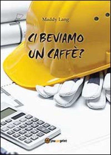 Ci beviamo un caffè? - Maddy Lang |