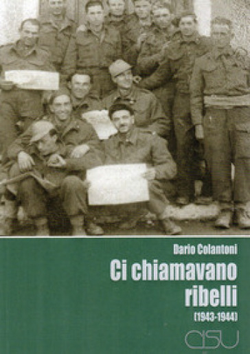 Ci chiamavano ribelli (1943-1944) - Dario Colantoni |