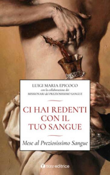 Ci hai redenti con il tuo sangue. Mese al Preziosissimo Sangue - Luigi Maria Epicoco | Thecosgala.com