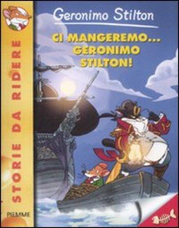 Ci mangeremo... Geronimo Stilton! Ediz. illustrata - Geronimo Stilton |