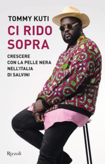 Ci rido sopra. Crescere con la pelle nera nell'Italia di Salvini - Tommy Kuti | Thecosgala.com