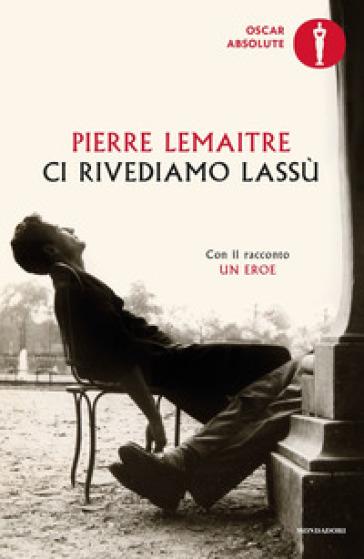 Ci rivediamo lassù - Pierre Lemaitre  