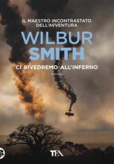 Ci rivedremo all'inferno - Wilbur Smith | Rochesterscifianimecon.com