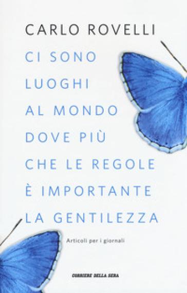 Ci sono luoghi al mondo dove più che le regole è importante la gentilezza. Articoli per i giornali - Carlo Rovelli | Thecosgala.com