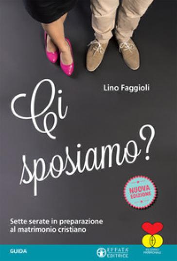 Ci sposiamo? Sette serate in preparazione al matrimonio cristiano. Guida - Lino Faggioli | Thecosgala.com