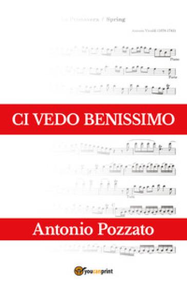 Ci vedo benissimo - Antonio Pozzato  