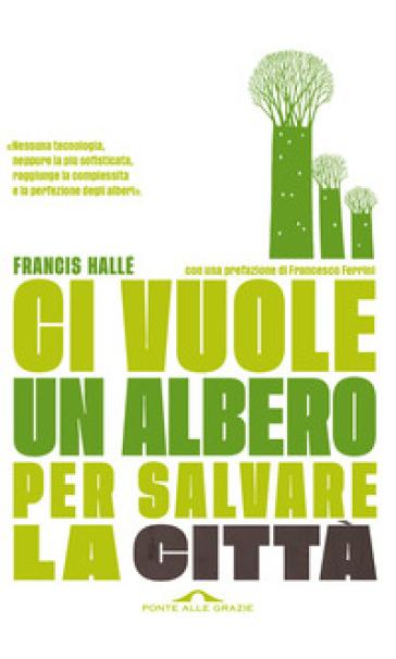 Ci vuole un albero per salvare la città - Francis Hallé | Thecosgala.com