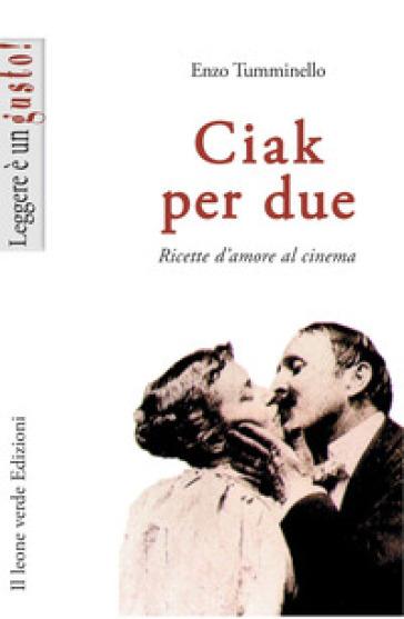 Ciak per due. Ricette d'amore al cinema - Enzo Tumminello | Rochesterscifianimecon.com