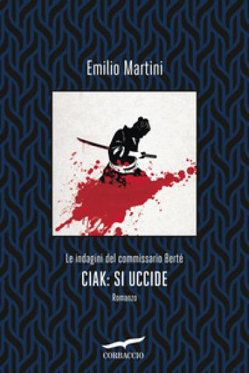 Ciak: si uccide. Le indagini del commissario Berté - Emilio Martini   Thecosgala.com