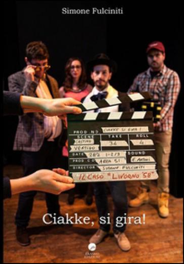 Ciakke, si gira! (Il caso Livorno58) - Simone Fulciniti | Ericsfund.org