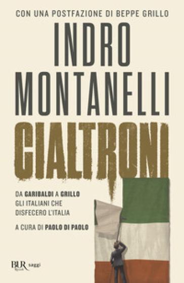 Cialtroni. Da Garibaldi a Grillo gli italiani che disfecero l'Italia - Indro Montanelli |